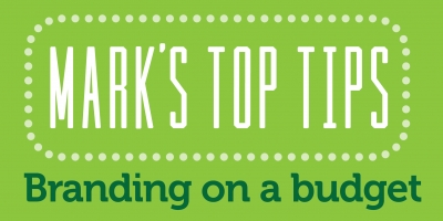 Mark's Top Tips: Branding on a Budget
